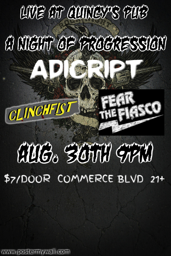 Friday, August 30 2013 @ Quincy's Pub: ADICRIPT, CLINCHFIST, FEAR THE FIASCO